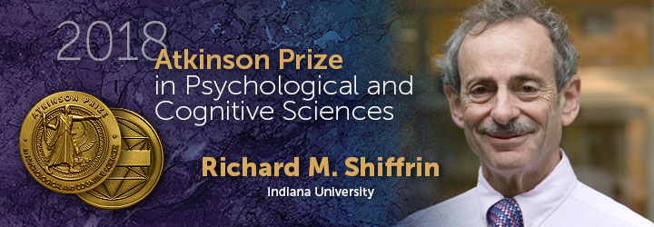 Shiffrin, Richard 2018 Atkinson Prize